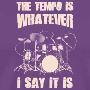 THE TEMPO IS WHATEVER I SAY IT IS - Men's Premium T-Shirt