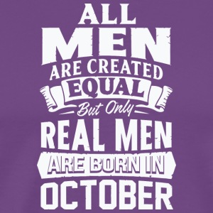 All Men Are Created Equal Real Men Are Born in Oct - Men's Premium T-Shirt