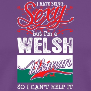 I Hate Being Sexy But Im A Welsh Woman - Men's Premium T-Shirt