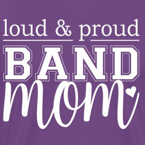 Loud & Proud Band Mom - Men's Premium T-Shirt
