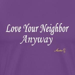 0024w Love Your Neighbor Anyway - Men's Premium T-Shirt
