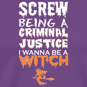Screw Being Criminal Justice Wanna Witch Halloween - Men's Premium T-Shirt