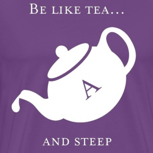 Be like tea... and steep - Men's Premium T-Shirt