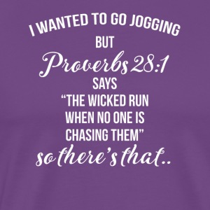 I wanted to go jogging but proverbs 28 1 says the
