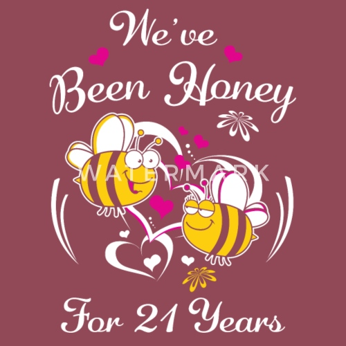 We Ve Been Honey For 21 Years Wedding Anniversary By Ilovemytshirt Spreadshirt