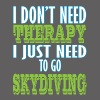 Skydiving - I don't need therapy I just need to go - Men's Premium T-Shirt