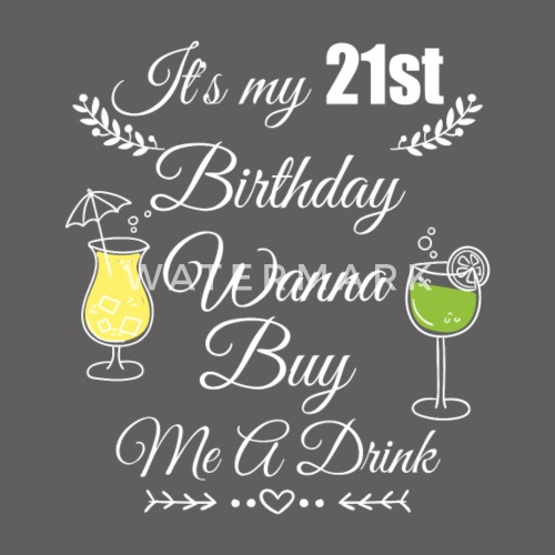 21st birthday it s my 21st birthday wanna buy by teedino