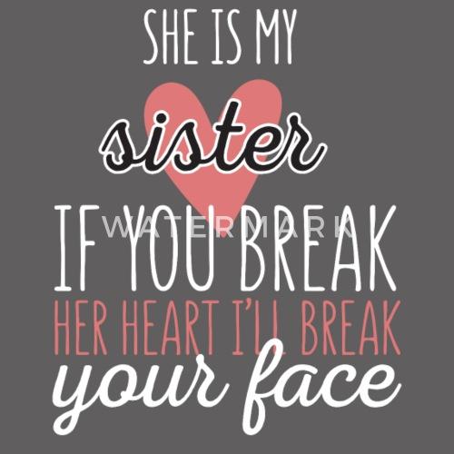 Sister She Is My Sister Break Her Heart Ill Bre Mens Premium T