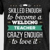 Welding Teacher - Skilled enough to become a Weldi - Men's Premium T-Shirt