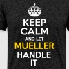 Keep Calm And Let Mueller Handle It - Men's Premium T-Shirt