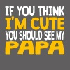 If You Think I'm Cute You Should See My Papa - Men's Premium T-Shirt