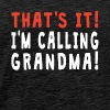 That's It I'm Calling Grandma - Men's Premium T-Shirt