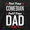 Part Time Comedian Full Time Dad - Men's Premium T-Shirt