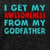 I Get My Awesomeness From My Godfather - Men's Premium T-Shirt