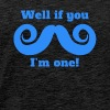 Well If You Mustache I'm One - Men's Premium T-Shirt