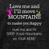 Love me and I'll move mountains to make you happy - Men's Premium T-Shirt