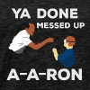 Yo Done A-A Funny - Men's Premium T-Shirt
