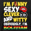 Im Funny Sexy Clever And Witty Im Bolivian - Men's Premium T-Shirt