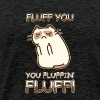 FLUFF YOU YOU FLUFFIN FLUFF CAT LOVE T-SHIRT - Men's Premium T-Shirt