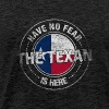 Have No Fear The Texan Is Here - Men's Premium T-Shirt