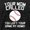 Mom Called You Left Your Game At Home Baseball - Men's Premium T-Shirt
