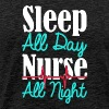 Sleep All Day Nurse All Night T Shirt - Men's Premium T-Shirt