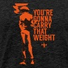 You're Gonna Carry That Weight T Shirt - Men's Premium T-Shirt