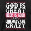 God Is Great Beer Is Good Liberals Are Crazy Shirt - Men's Premium T-Shirt