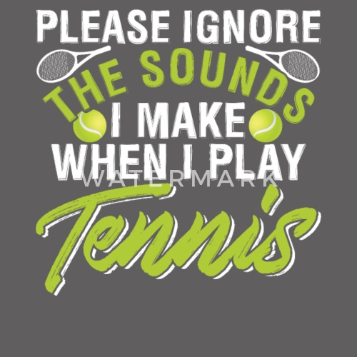 Please Ignore The Sounds I Make When I Play Tennis by | Spreadshirt