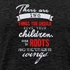 There are two things you should give your children - Men's Premium T-Shirt