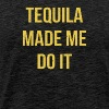 Tequila Made Me Do It funny - Men's Premium T-Shirt