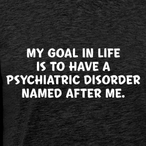 MY GOAL IN LIFE IS TO HAVE A PSYCHIATRIC