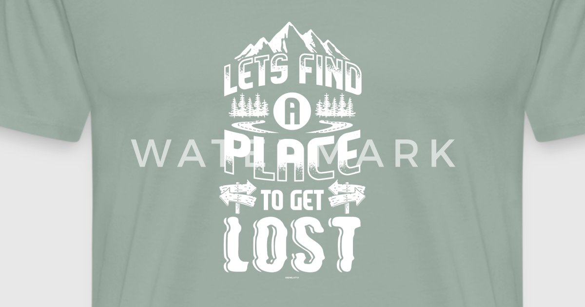 Let 39 S Find A Place To Get Lost T Shirt Design By Ebenblatt