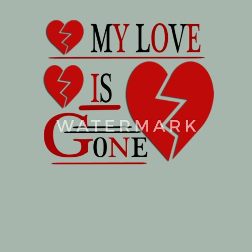 my love is gone by spreadshirt