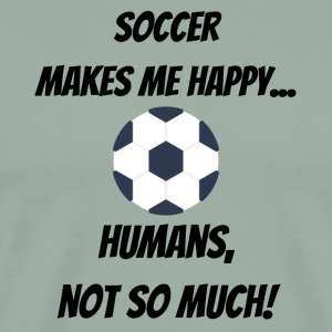 Soccer makes me happy... Humans, not so much!