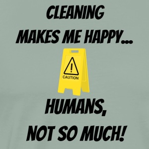 Cleaning makes me happy... Humans, not so much!