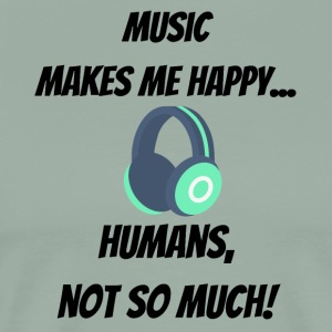 Music makes me happy... Humans, not so much!