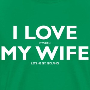 I LOVE it when MY WIFE lets me go golfing - Men's Premium T-Shirt