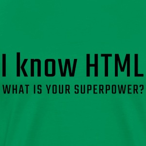 I know HTML - what is your superpower - Men's Premium T-Shirt