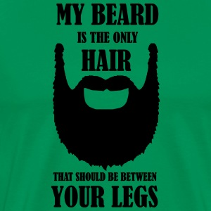 My beard is the only hair that should be between - Men's Premium T-Shirt