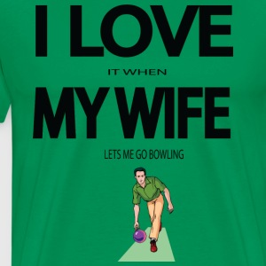 I Love it when my wife lets me go bowling - Men's Premium T-Shirt