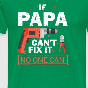 If Papa Can t Fix it We re All Screwed T Shirt - Men's Premium T-Shirt
