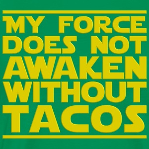 Nerdy Quote  No Force Without Tacos  Sci-Fi - Men's Premium T-Shirt
