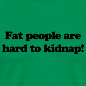 Funny T Shirt Fat People Are Hard To Kidnap Tee Hi - Men's Premium T-Shirt