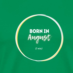 I Saw Totality. Born In August. I Win. (White) - Men's Premium T-Shirt