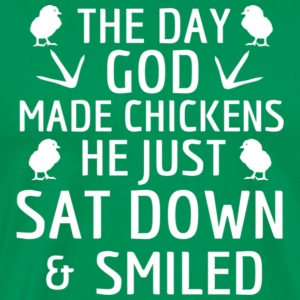 THE DAY GOD MADE CHICKENS - Men's Premium T-Shirt