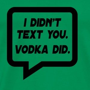 Vodka did! - Men's Premium T-Shirt