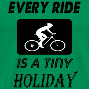 every ride is a tiny holiday - Men's Premium T-Shirt