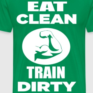 EAT CLEAN TRAIN DIRTY - FUNNY GYM WORKOUT SHIRTS - Men's Premium T-Shirt