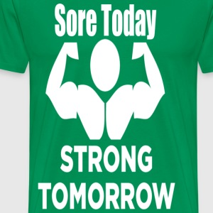 SORE TODAY STRONG TOMORROW - GYM WORKOUT SHIRTS - Men's Premium T-Shirt